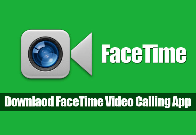 Facetime for PC [Download Facetime] Windows 10/8.1/8/7/XP