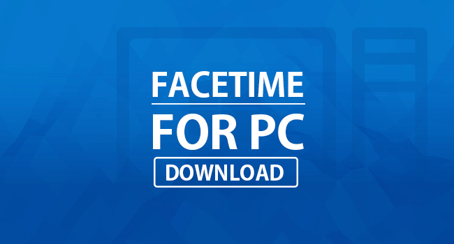 Facetime-for-PC FaceTime for PC Windows (10/8.1/7) Download Latest Version